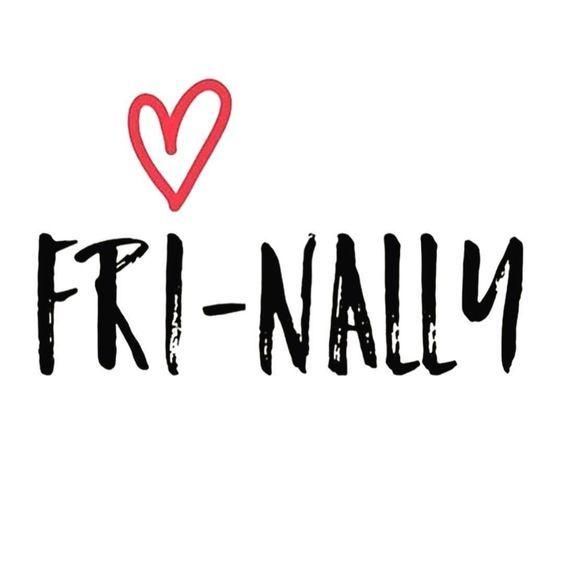 FRI-NALLY. Friday quotes