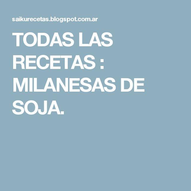 TODAS LAS RECETAS : MILANESAS DE SOJA.