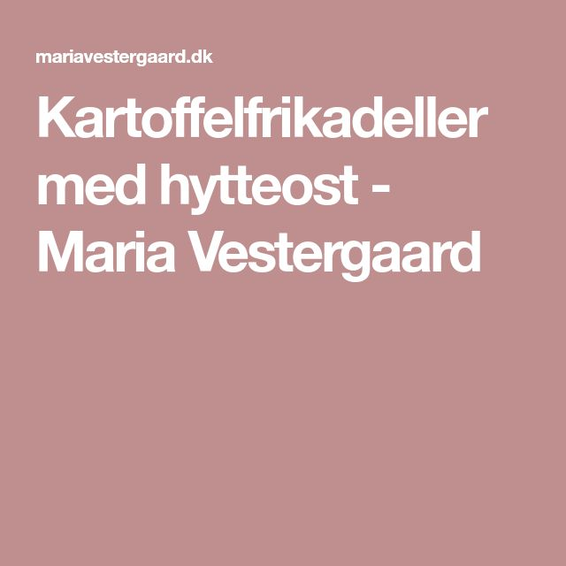 Kartoffelfrikadeller med hytteost - Maria Vestergaard