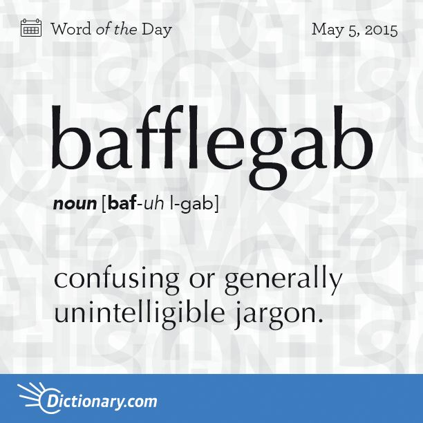 Dictionary.com's Word of the Day - bafflegab - Slang. confusing or generally unintelligible jargon