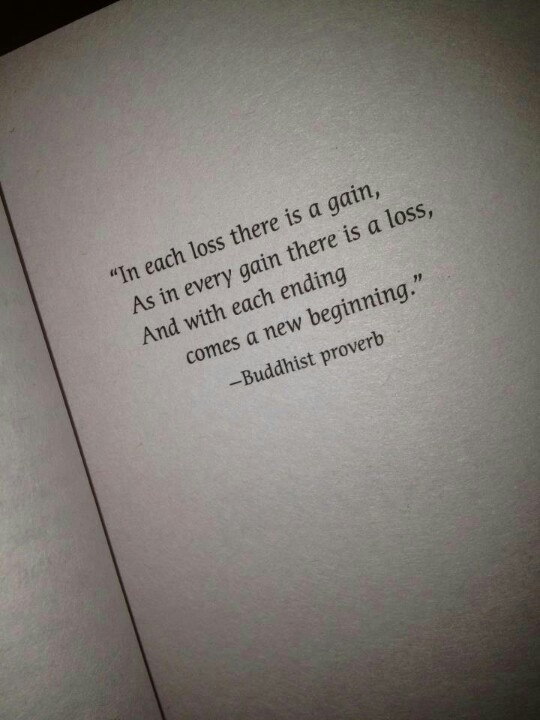 """In each loss there is a gain, as in every gain there is a loss. and with each new ending comes a new beginning."" #LoveThis"