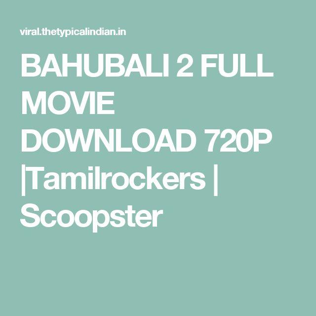 BAHUBALI 2 FULL MOVIE DOWNLOAD 720P |Tamilrockers | Scoopster