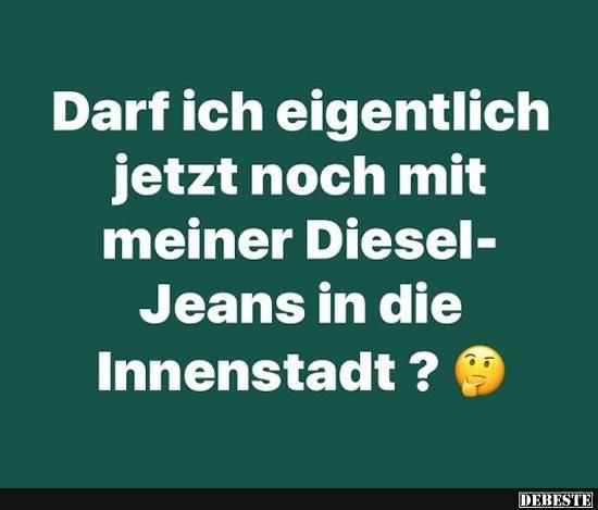 Darf ich eigentlich jetzt noch mit meiner Diesel-Jeans in die Innenstadt? | Lustige Bilder, Sprüche, Witze, echt lustig