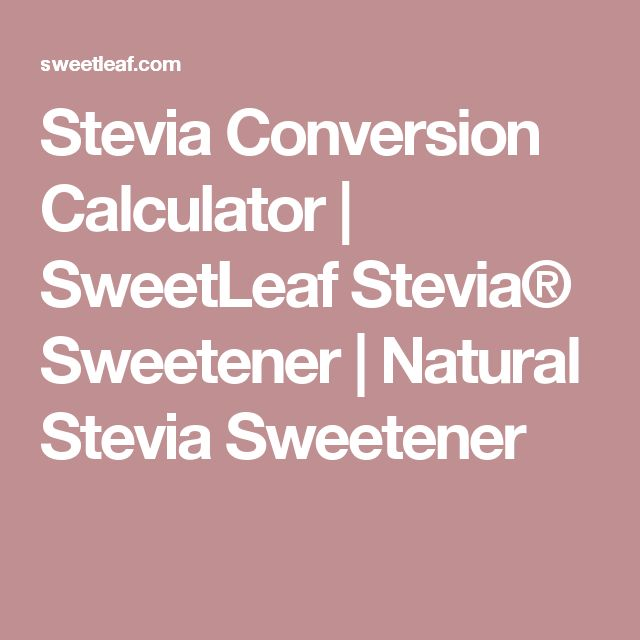 Stevia Conversion Calculator | SweetLeaf Stevia® Sweetener | Natural Stevia Sweetener