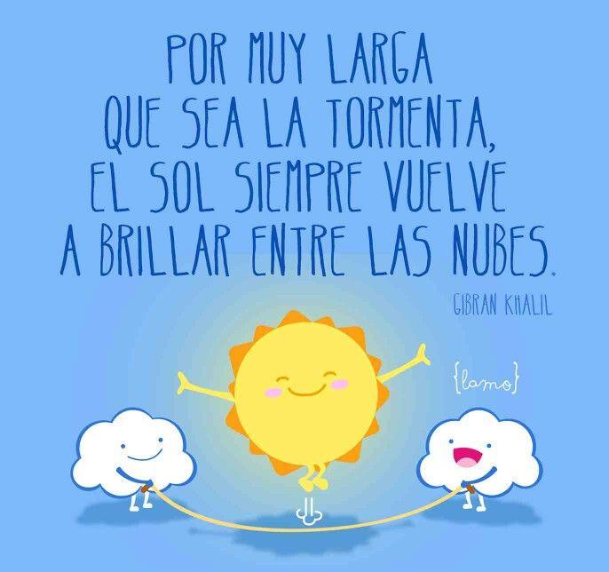 Por muy larga que sea la tormenta, el sol siempre vuelve a brillar entre las nubes. #frases #positivas #esfuerzo