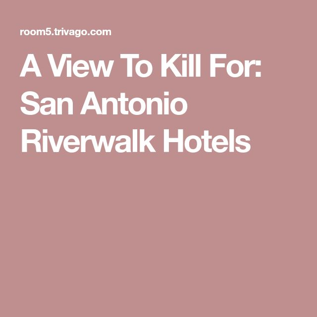 A View To Kill For: San Antonio Riverwalk Hotels