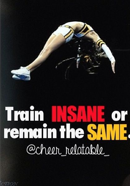 cheer qutoes - Train insane. or remain the same.