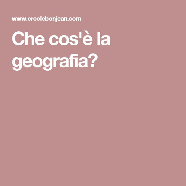 Che cos'è la geografia?