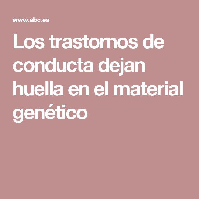 Los trastornos de conducta dejan huella en el material genético