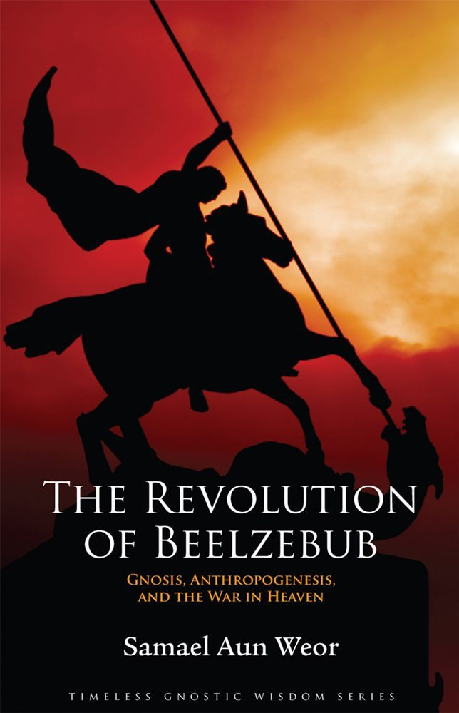 The Revolution of Beelzebub: Gnosis, Anthropogenesis, and the War in Heaven (Timeless Gnostic Wisdom) Perfect Paperback by Samael Aun Weor