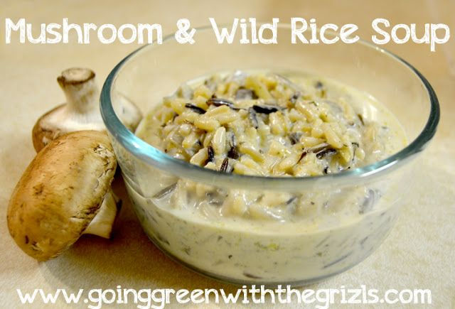 "Mushroom and Wild Rice Soup - Going Green with the Grizls ""wild rice ..."