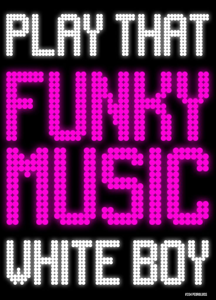 Play that music right!!  Lay down and boogy and play that funky music till you die. :)