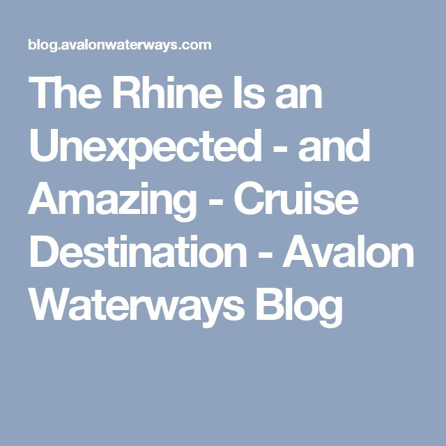 The Rhine Is an Unexpected - and Amazing - Cruise Destination - Avalon Waterways Blog