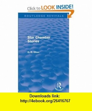 Star Chamber Stories (Routledge Revivals) (9780415576680) G. R. Elton , ISBN-10: 0415576687  , ISBN-13: 978-0415576680 ,  , tutorials , pdf , ebook , torrent , downloads , rapidshare , filesonic , hotfile , megaupload , fileserve