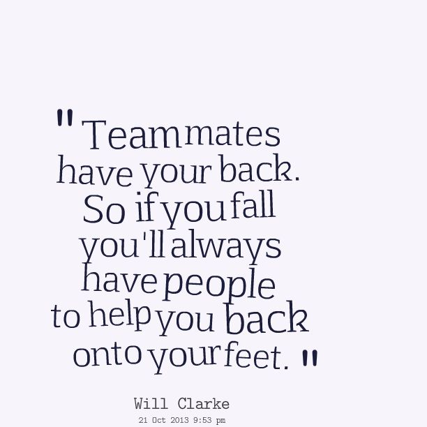 Always Have Your Back Quotes: Quotes Picture: Team Mates Have Your Back So If You Fall