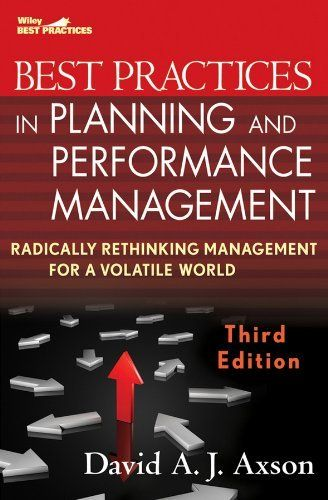Best Practices in Planning and Performance Management: Radically Rethinking Management for a Volatile World (Wiley Best Practices) by David A. J. Axson. $35.20