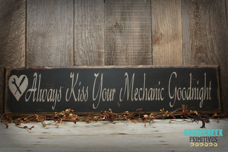 """Mechanic Handcrafted Wood Sign """" Always Kiss Your Mechanic Goodnight"""" Primitive, diesel, auto, wedding, bridal shower, gift - pinned by pin4etsy.com"""