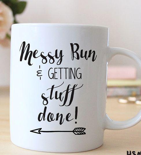 Messy Bun and getting stuff done   Cute mug!