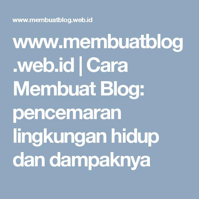 www.membuatblog.web.id | Cara Membuat Blog: pencemaran lingkungan hidup dan dampaknya