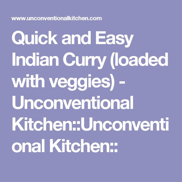Quick and Easy Indian Curry (loaded with veggies) - Unconventional Kitchen::Unconventional Kitchen::