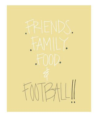 Four F's to live by!: Football Seasons, Favorite Things, Art Prints, Holidays Prints, Colleges Football, Football Quotes, Friends Families, Food Football, Friends Food