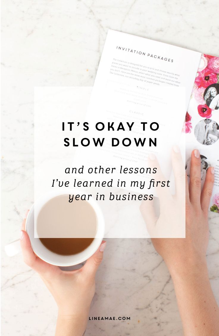 It's Okay To Slow Down (And Other Lessons I've Learned in My First Year in Business) | Why sometimes it's ok to slow down.