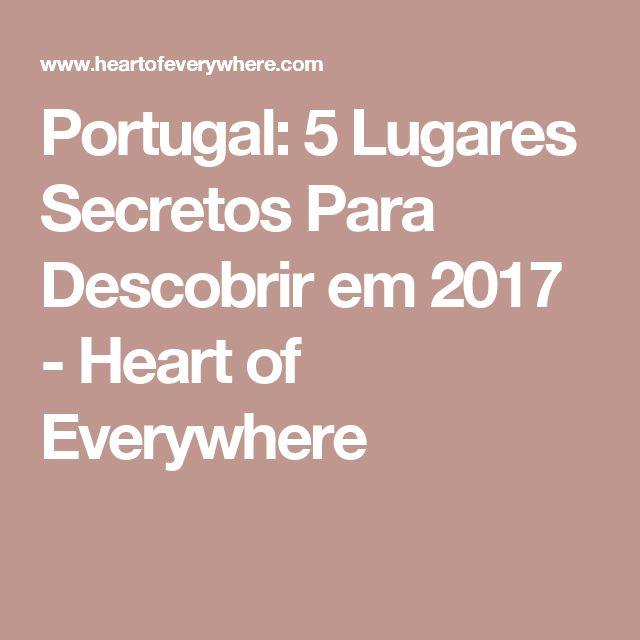 Portugal: 5 Lugares Secretos Para Descobrir em 2017 - Heart of Everywhere