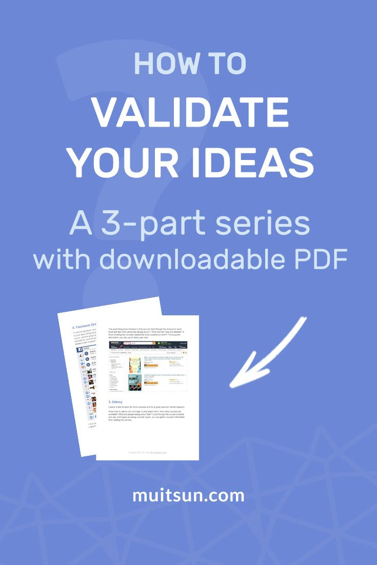 Learn how to validate your ideas before spending time and energy on creating products and services that may not sell.