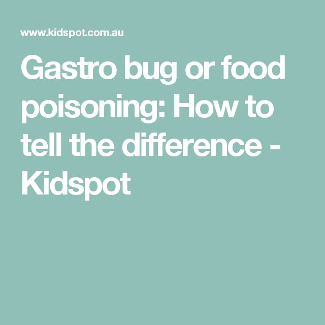 Gastro bug or food poisoning: How to tell the difference - Kidspot