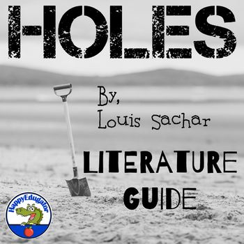 Holes by Louis Sachar Literature Guide for the reading novel study of the book Holes.    Vocabulary lists, 8 comprehension quizzes on the book, one end of book test, reading response journal writing prompts for each chapter, and a list of good websites to use when teaching the novel Holes.
