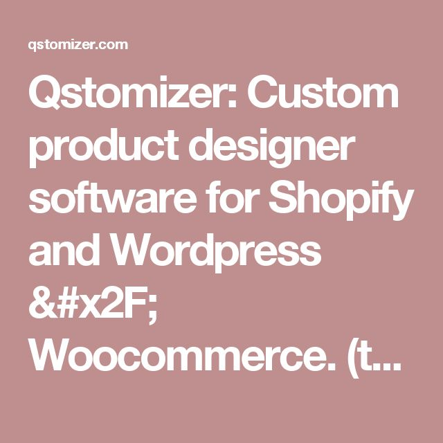 Qstomizer: Custom product designer software for Shopify and Wordpress / Woocommerce. (tshirts, cell cases, business cards, etc.)