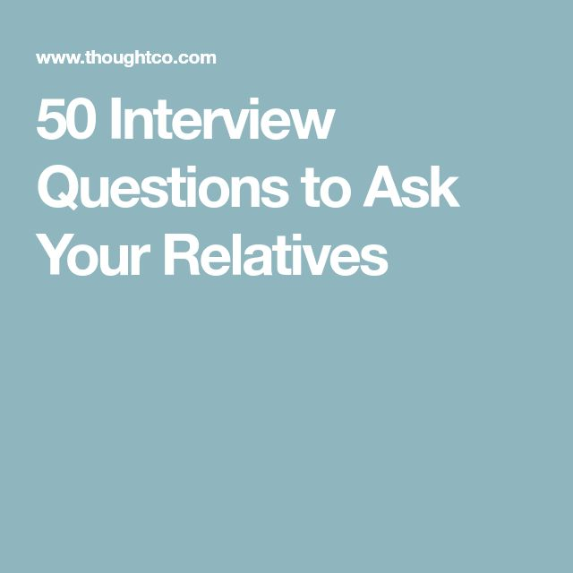 50 Interview Questions to Ask Your Relatives