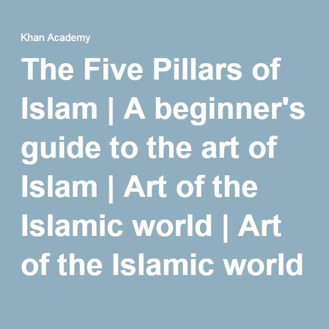 The Five Pillars of Islam | A beginner's guide to the art of Islam | Art of the Islamic world | Art of the Islamic world | Khan Academy