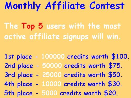 www.FollowersLikeHits.Com offers New Improved Monthly Affiliate Contest The top 5 users with the most active affiliate signups will win. 1st place - 100000 credits worth $100. 2nd place - 50000 credits worth $75. 3rd place - 25000 credits worth $50. 4th place - 10000 credits worth $30. 5th place - 5000 credits worth $20.