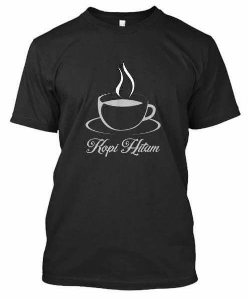 Shirt (Kopi Hitam) Black Cofee Indonesia For You Cofee Lovers Order Now!!  Klik >> teespring.com/cofee-2282