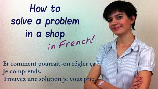 Bonjour ! When you have a problem at a store but you don't manage to resolve it like you would have done in your country just because you don't know what to say. You're not a twit! It's just that you don't know how to speak French fluently! Result: You stomp out furious and frustrated. …