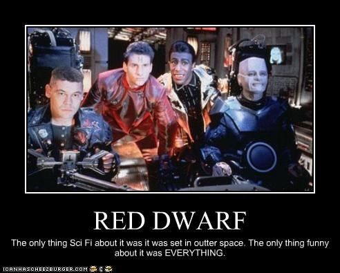 "RED DWARF (awesome show!) 1. It's ""outer"" not ""outter."" 2. What about the future echoes? 3. What about the parallel universe? 4. What about the android? 5. What about the ""evolved cat""? Yeah, sure, ""outer space"" was the only sci-fi element."