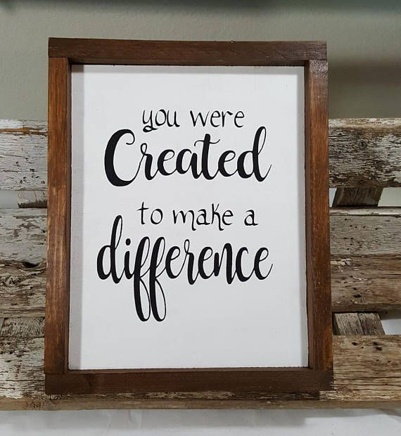 You Were Created To Make A Difference Framed Wood Sign Farmhouse 9 X 12 Farmhouse Decor Rustic Sign Rustic Decor Motivational Sign Wood Signs Inspirational Wall Art Wooden Signs