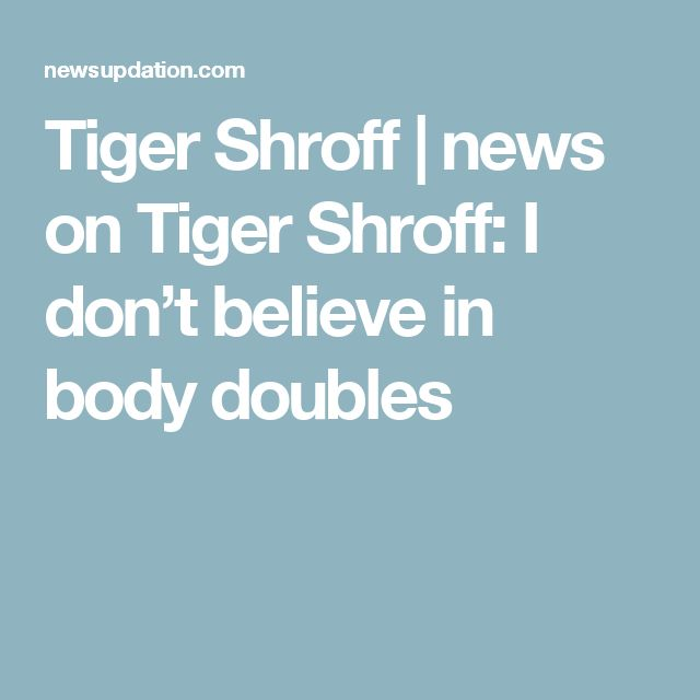 Tiger Shroff   news on Tiger Shroff: I don't believe in body doubles