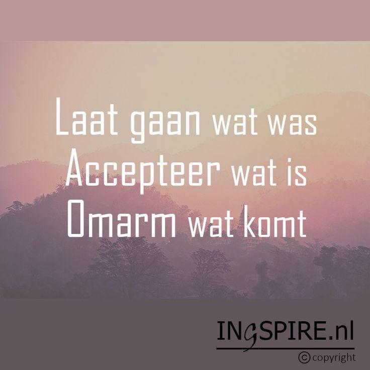 Laat gaan wat was, Accepteer wat is en Omarm wat komt - Citaat © Ingspire - Spreuken & inspiratie om te delen | Ingspire