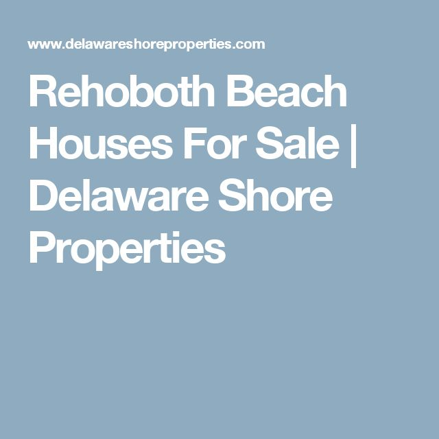 Rehoboth Beach Houses For Sale | Delaware Shore Properties