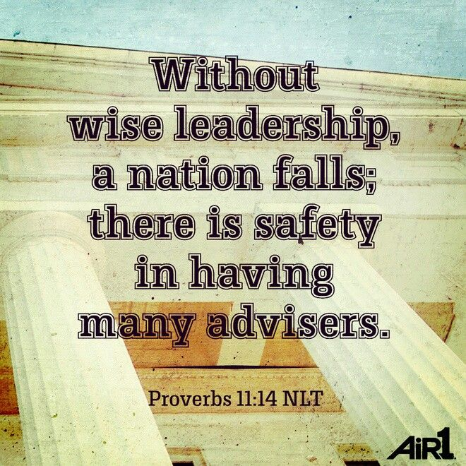 Proverbs 11:14 For lack of guidance a nation falls, but victory is won through many advisers.