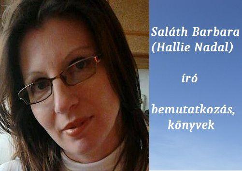 Salath Barbara (Nallie Hadal) iro bemutatkozas, konyvek                Pár szó magamról:  Saláth Barbará nak hívnak. Ezen a néven kezdtem ...