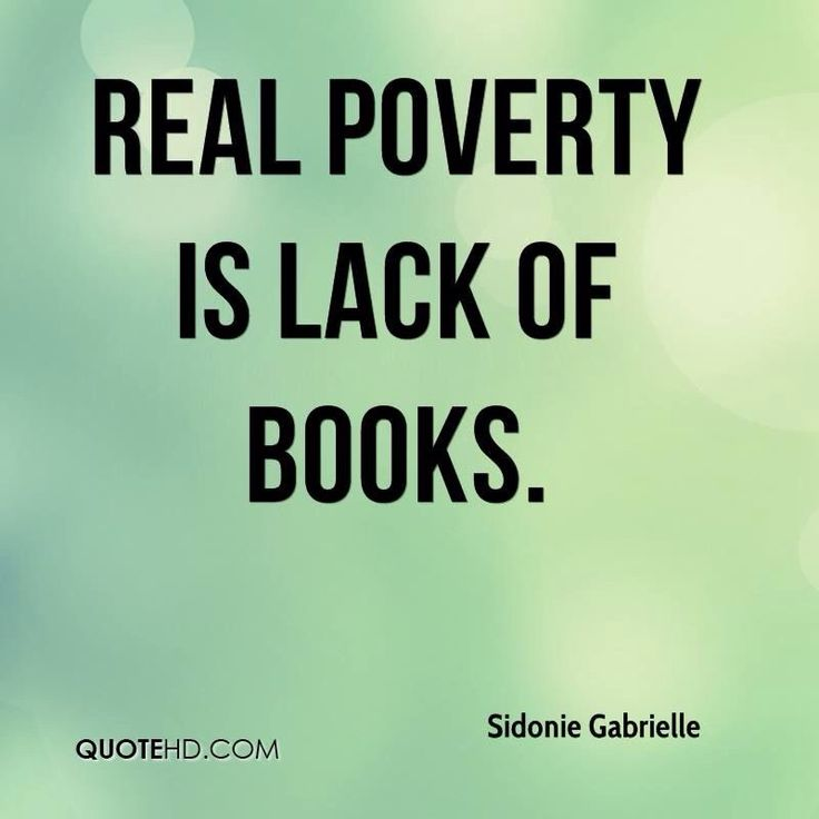 """""""Real poverty is lack of books."""""""