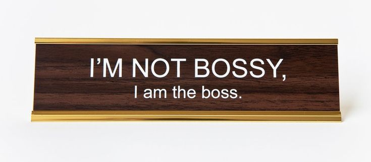 Image of I'm NOT BOSSY, I am the boss nameplate