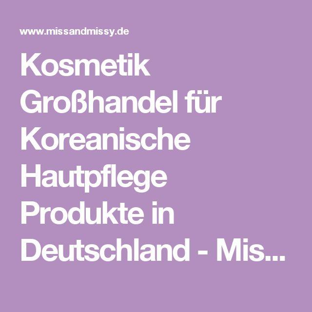 Kosmetik Großhandel für Koreanische Hautpflege Produkte in Deutschland - Miss & Missy - Asiatische Kosmetik