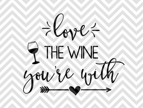 Love the Wine You're With SVG file - Cut File - Cricut projects - cricut ideas - cricut explore - silhouette cameo projects - Silhouette projects by KristinAmandaDesigns