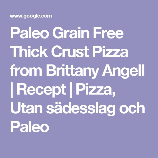 Paleo Grain Free Thick Crust Pizza from Brittany Angell | Recept | Pizza, Utan sädesslag och Paleo