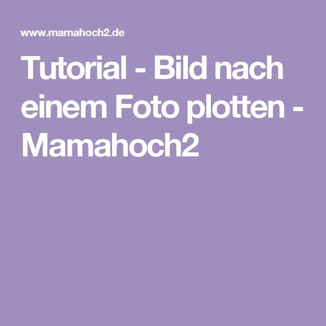Tutorial - Bild nach einem Foto plotten - Mamahoch2