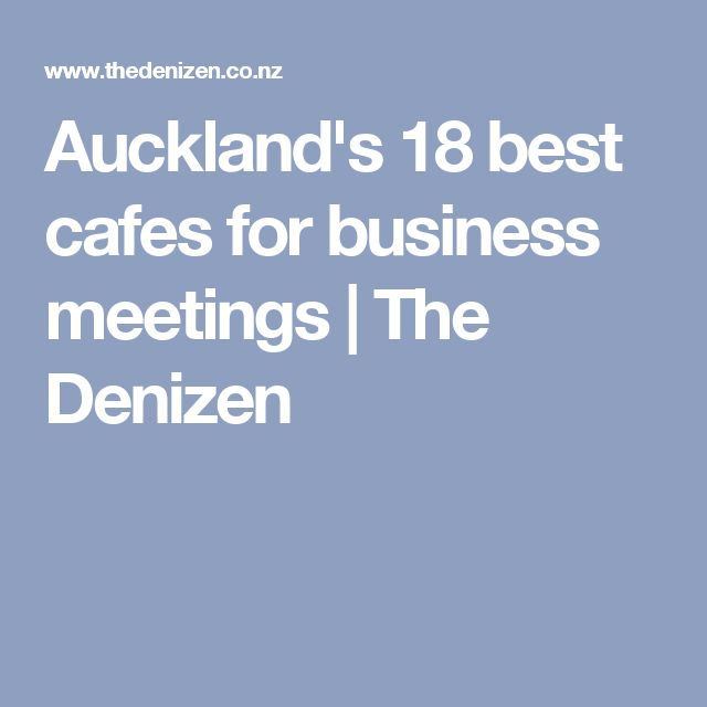 Auckland's 18 best cafes for business meetings | The Denizen